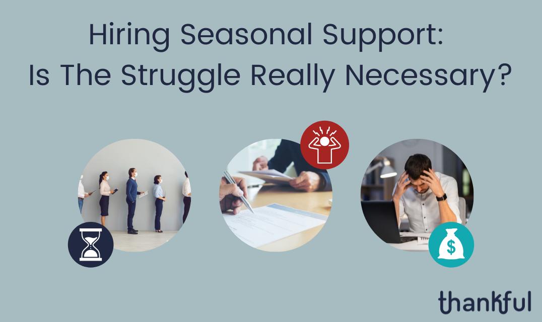 Hiring Seasonal Support: Is The Struggle Really Necessary?