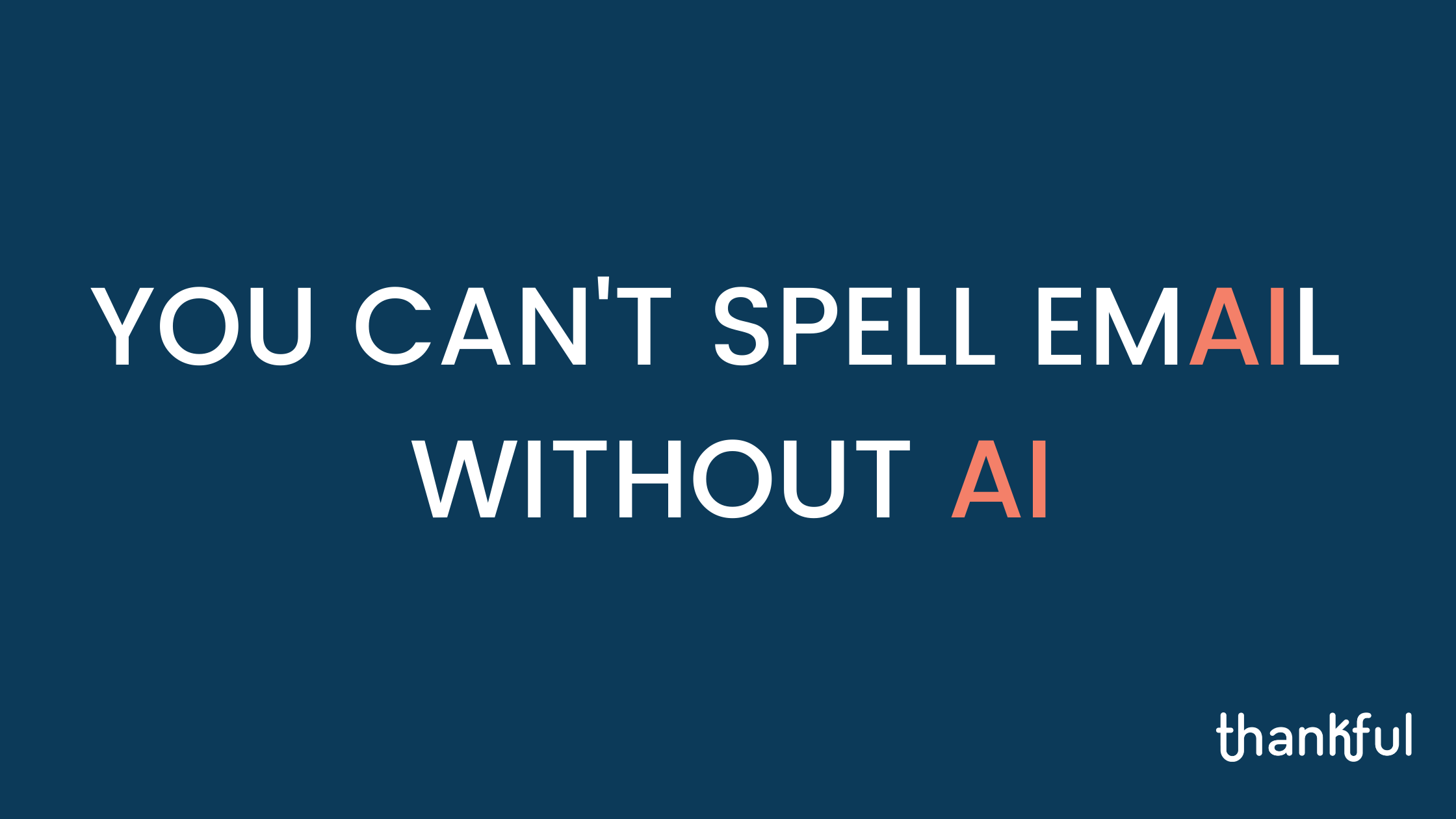 YOU CANT SPELL EMAIL WITHOUT AI